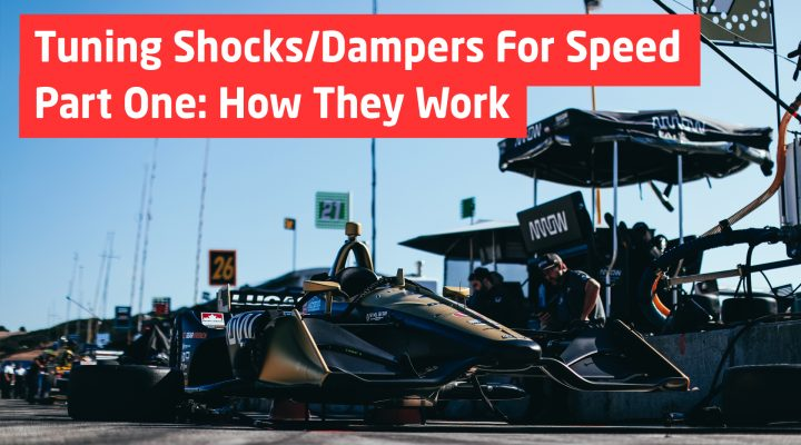 Tuning Shocks/Dampers For Speed – Part One: How They Work